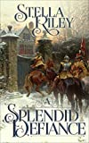A Splendid Defiance by Stella Riley