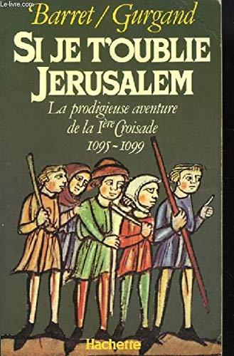Si je t'oublie, Jérusalem : La prodigieuse aventure de la 1re croisade, 1095-1099