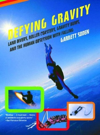 Defying Gravity: Land Divers, Roller Coasters, Gravity Bums and the Human Obsession with Falling by Garrett Soden (17-May-2005) Paperback