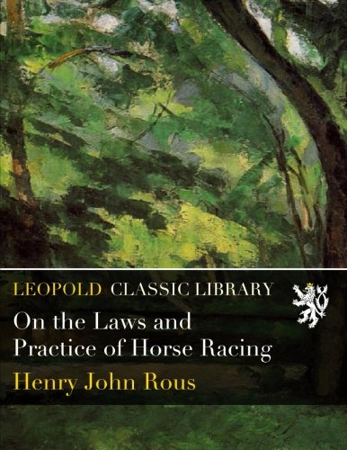 On the Laws and Practice of Horse Racing por Henry John Rous