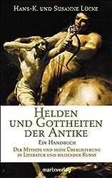 Helden und Gottheiten der Antike: Ein Handbuch. Der Mythos und seine Überlieferung in Literatur und bildender Kunst