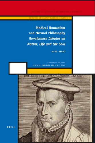 Medical Humanism and Natural Philosophy: Renaissance Debates on Matter, Life and the Soul (History...