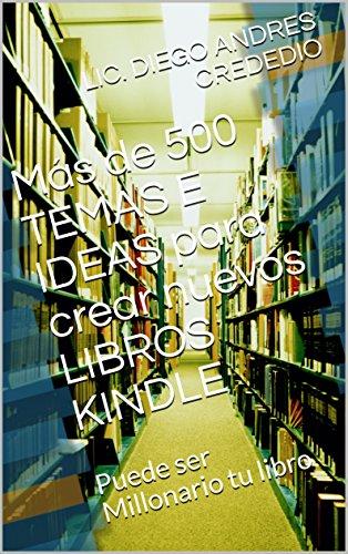 Más de 500 TEMAS E IDEAS para crear nuevos LIBROS KINDLE: Puede ...