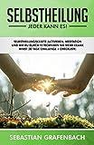 Selbstheilung – Jeder kann es!: Selbstheilungskräfte aktivieren, Meditation und wie Du durch 12 Techniken nie mehr krank wirst (30 Tage Challenge + Checkliste)