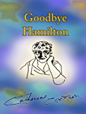 Goodbye Hamilton (Featuring Hamilton Book 2)