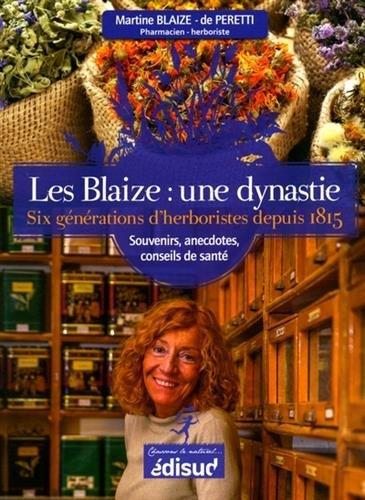 Les Blaize : une dynastie : Six générations d'herboristes depuis 1815