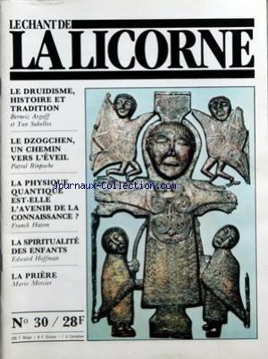 CHANT DE LA LICORNE (LE) [No 30] du 31/12/2099 - LE DRUIDISME, HISTOIRE ET TRADITION PAR BERNEIZ ARGOFF ET YAN SUKELLOS - LE DZOGCHEN, UN CHEMIN VERS L'EVEIL PAR PATRUL RINPOCHE - LA PHYSIQUE QUANTIQUE EST-ELLE L'AVENIR DE LA CONNAISSANCE ? PAR FRANCK HATEM - LA SPIRITUALITE DES ENFANTS PAR EDWARD HOFFMAN - LA PRIERE PAR MARIO MERCIER. par Collectif