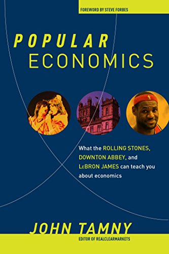 Popular Economics: What the Rolling Stones, Downton Abbey, and LeBron James Can Teach You about Economics por John Tamny