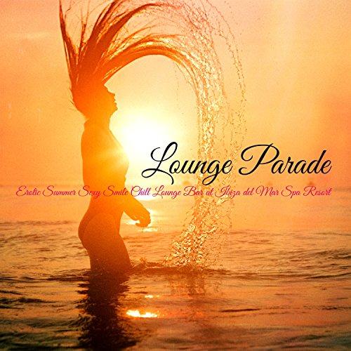 Lounge Parade – Erotic Summer Sexy Smile Chill Lounge Bar at Ibiza del Mar Spa Resort (Del Resort Mar)