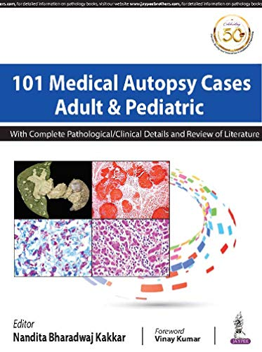 101 Medical Autopsy Cases: Adult & Pediatric With Complete Pathological/Clinical Details and Review of Literature
