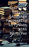 Deep Learning: Natural Language Processing in Python with Word2Vec: Word2Vec and Word Embeddings in Python and Theano (Deep Learning and Natural Language Processing Book 1) (English Edition)