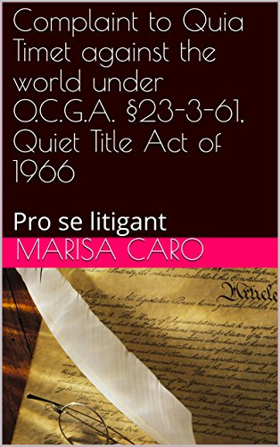 Complaint to Quia Timet against the world under O.C.G.A. §23-3-61, Quiet Title Act of 1966: Pro se litigant (English Edition)