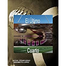 EL ÚLTIMO CUARTO: MOTIVACIÓN DEPORTIVA Y DE VIDA (Spanish Edition)