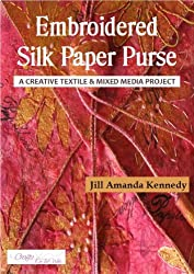 Embroidered Silk Paper Purse: A creative textile and mixed media project (Creative Textile and Mixed Media Projects Book 1)