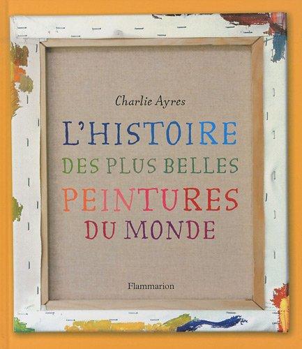 L'histoire des plus belles peintures du monde par Charlie Ayres