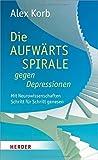 Die Aufwärtsspirale gegen Depressionen: Mit Neurowissenschaften Schritt für Schritt genesen