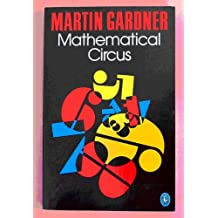 "Mathematical Circus: More Games, Puzzles, Paradoxes and Other Mathematical Entertainments from ""Scientific American"""