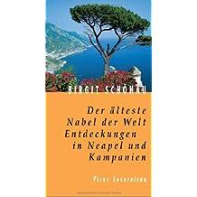 Der älteste Nabel der Welt. Entdeckungen in Neapel und Kampanien