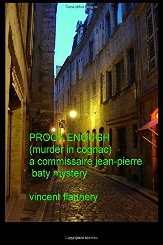 Proof Enough: A Commissaire Jean-Pierre Baty Mystery: Murder in Gognac