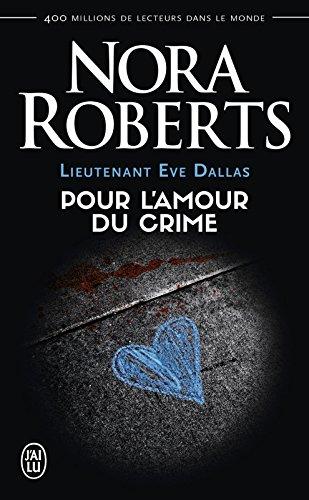 Lieutenant Eve Dallas (Tome 41) - Pour l'amour du crime par Nora Roberts