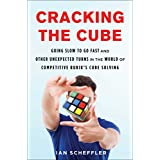 Cracking the Cube: Going Slow to Go Fast and Other Unexpected Turns in the World of Competitive Rubik's Cube Solving (English Edition)