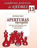 CUADERNOS PRÁCTICOS DE AJEDREZ 13. APERTURAS HIPERAGUDAS (Cuadernos Practicos Ajedre)