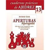 CUADERNOS PRÁCTICOS DE AJEDREZ 13. APERTURAS HIPERAGUDAS (Cuadernos Practicos De Ajedrez / Chess Workbooks)
