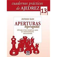 CUADERNOS PRÁCTICOS DE AJEDREZ 13. APERTURAS HIPERAGUDAS (Cuadernos Practicos De Ajedrez / Chess Workbooks, Band 13)