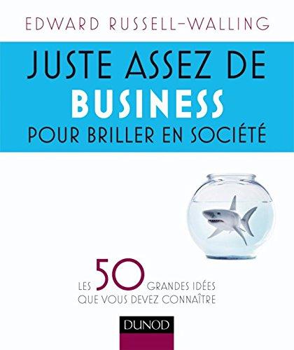 Juste assez de business pour briller en société: Les 50 grandes idées que vous devez connaître