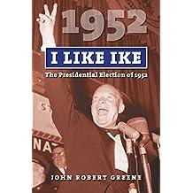 I Like Ike: The Presidential Election of 1952 (American Presidential Elections)