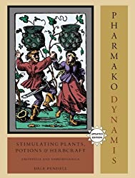 Pharmako/Dynamis, Revised and Updated: Stimulating Plants, Potions, and Herbcraft by Dale Pendell (2010-09-28)