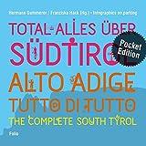Total alles über Südtirol / Alto Adige - tutto di tutto / The Complete South Tyrol: Pocket Edition