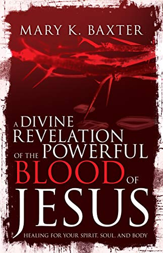 A Divine Revelation of the Powerful Blood of Jesus: Healing for Your Spirit, Soul, and Body (English Edition)
