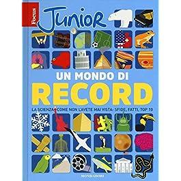 Focus Junior. Un mondo di record. La scienza come non l'avete mai vista: sfide, fatti, top 10