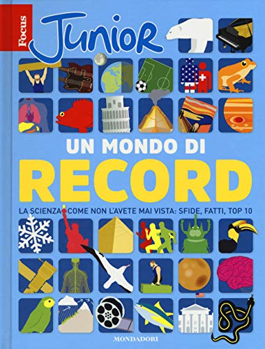 Focus Junior. Un mondo di record. La scienza come non l'avete mai vista: sfide, fatti, top 10