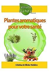 Plantes aromatiques pour votre santé: Petit guide des herbes aromatiques, graines et épices et leurs propriétés médicinales, recettes simples et gourmandes pour vous faire plaisir