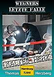 Kaltes Herz (Wegners letzte Fälle): Hamburg Krimi (German Edition)