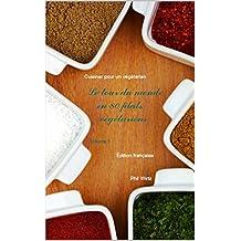 Le tour du monde en 80 plats végétariens - Vol. 2: Cuisiner pour un végétarien (French Edition)