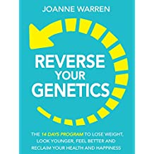 Reverse Your Genetics: The 14 Day Program To Lose Weight, Look Younger, Feel Better And Reclaim Your Health And Happiness (Includes A 14 Day Meal Plan) (English Edition)