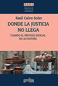 Donde la justicia no llega: Cuando el proceso judicial no acompaña par  Raul Calvo Soler
