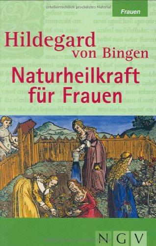 Hildegard von Bingen - Naturheilkraft für Frauen