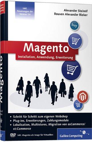 Magento: Installation, Anwendung, Erweiterung, Lokalisation, Multistores, Migration von osCommerce/xt:Commerce