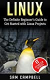 Linux: The Definitive Beginner's Guide To Get Started With Linux Projects (IT Starter Series) (English Edition)