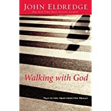 Walking with God: Talk to Him. Hear from Him. Really. by John Eldredge (2010-09-19)