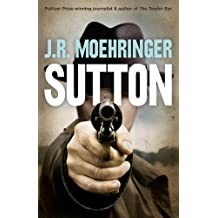 Sutton by J. R. Moehringer (2013-01-17)