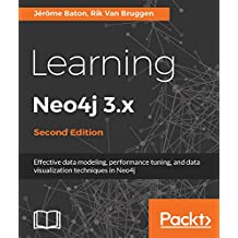 Learning Neo4j 3.x - Second Edition: Effective data modeling, performance tuning and data visualization techniques in Neo4j