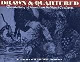 Drawn and Quartered: the History of American Political Cartoons
