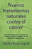 Nuevos tratamientos naturales contra el cáncer: Recomendado por la Agrupación Española para el fomento de las Medicinas Alternativas: Volume 79