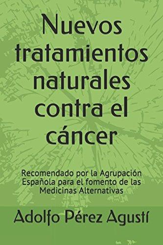 Nuevos tratamientos naturales contra el cáncer: Recomendado por la Agrupación Española para el fomento de las Medicinas Alternativas: Volume 79 por Adolfo Pérez Agustí