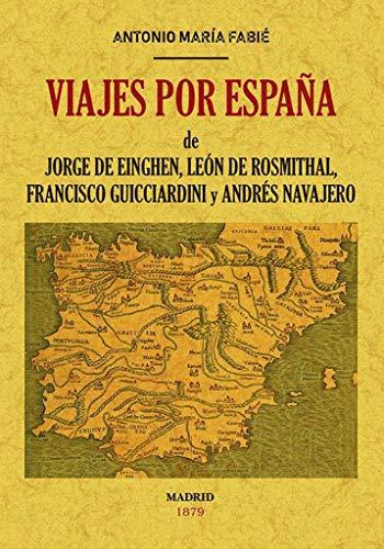 Viajes por España de Jorge de Einghen, del Barón de Leon de Rosmithal de Blatna, de Francisco Guicciardini y de Andrés Navajero por Georg von Einghen
